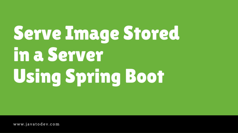 Serve Image Stored in a Server Using Spring Boot