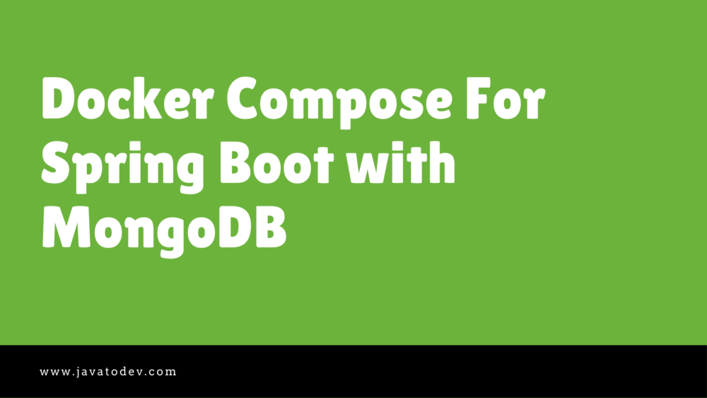 Docker Compose For Spring Boot with MongoDB - Java to Dev