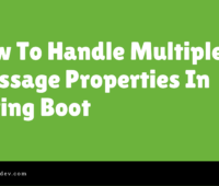 How To Handle Multiple Message Properties In Spring Boot