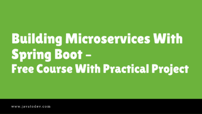 Building Microservices With Spring Boot – Free Course With Practical Project