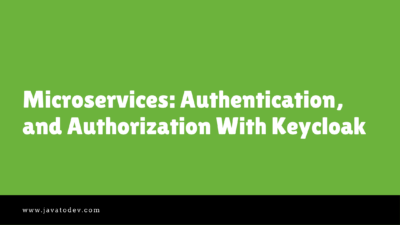 Microservices Authentication, and Authorization With Keycloak