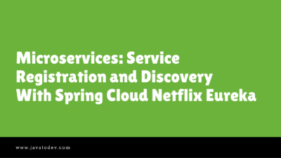 Microservices Service Registration and Discovery With Spring Cloud Netflix Eureka
